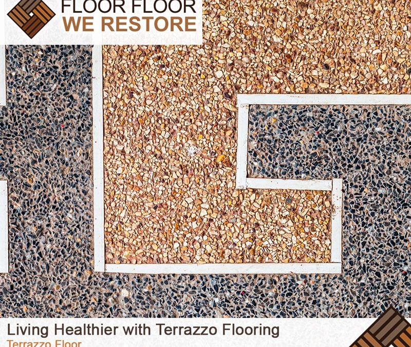 Living Healthier With Terrazzo Flooring Floorfloorwerestore